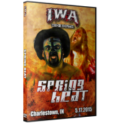 """IWA Mid-South DVD May 17, 2015 """"Spring Heat 2015"""" - Charlestown, IN"""