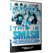 "Smash Wrestling DVD November 7, 2015 ""This is Smash: 3rd Anniversary"" - Toronto, ON"
